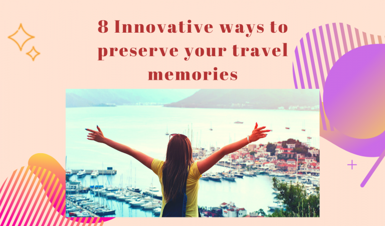 8 Innovative ways to preserve your travel memories